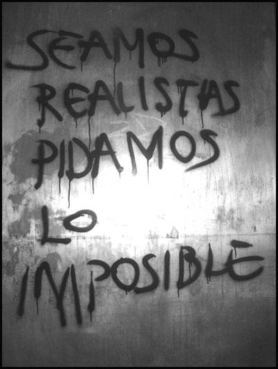 Seamos Realistas Pidamos Lo Imposible
